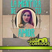 Play & Download Club Corridos Presenta: La Mentira de Tu Amor by Various Artists | Napster