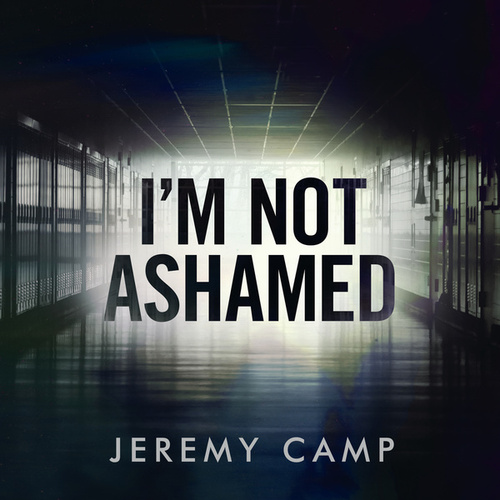 I'm Not Ashamed by Jeremy Camp
