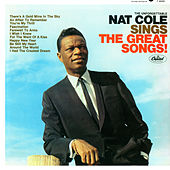 The Unforgettable Nat King Cole Sings The Great Songs by Nat King Cole