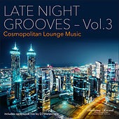 Late Night Grooves, Vol. 3 – Cosmopolitan Lounge Music by Various Artists