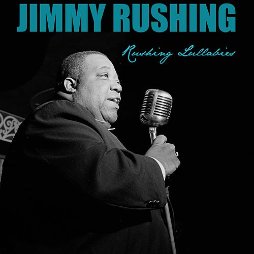 Jimmy Rushing: Rushing Lullabies von Jimmy Rushing