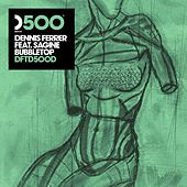 Play & Download Bubbletop (feat. Sagine) (DF's Bubble Wrapped Mix) by Dennis Ferrer | Napster