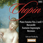 Chopin: Piano Sonatas Nos. 2 and 3 - Barcarolle - Fantaisie Impromptu - Berceuse by Istvan Szekely