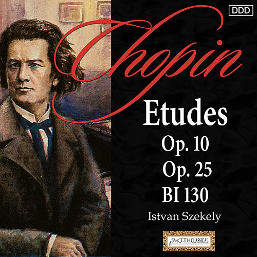 Play & Download Chopin: Etudes Op. 10, Op. 25 and BI 130 by Istvan Szekely | Napster
