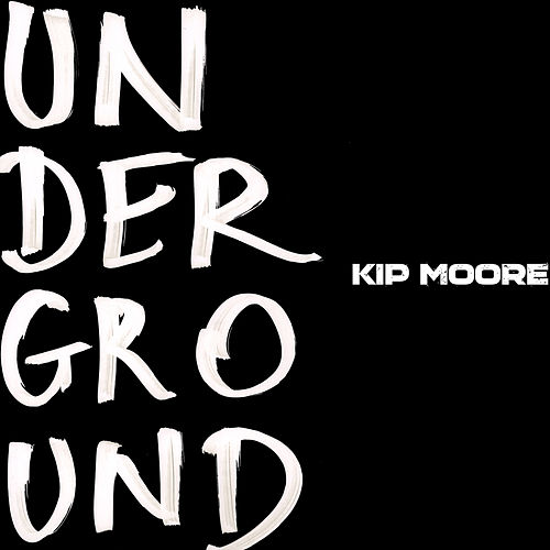 Play & Download Underground by Kip Moore | Napster