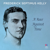 Play & Download Frederick Septimus Kelly: A Race Against Time by Various Artists | Napster
