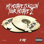 Play & Download My Mixtape Is Killin' Your Mixtape 2 by D-Ray | Napster