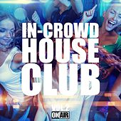 Play & Download In-Crowd House Club, Vol. 2 by Various Artists | Napster