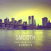 Play & Download Smooth & Groovy, Vol. 6 by Various Artists | Napster