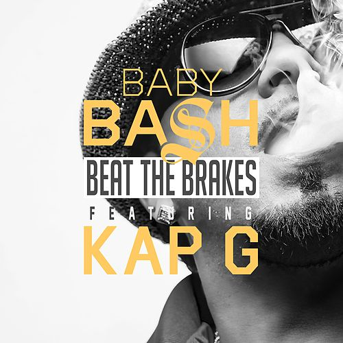 Play & Download Beat the Brakes (feat. Kap G) by Baby Bash | Napster