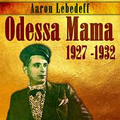 Play & Download Odessa Mama (1927 -1932) by Aaron Lebedeff | Napster