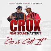 Play & Download Go & Get It (feat. SoundMaster T) by CRUX | Napster