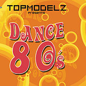 Play & Download Topmodelz pres. Dance 80s by Various Artists | Napster