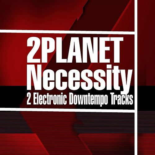 Necessity by 2Planet