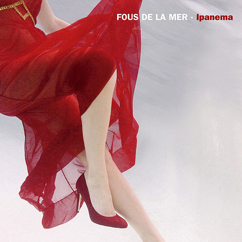 Play & Download Ipanema by Fous De La Mer | Napster