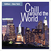 Play & Download Chill Around The World - Edition New York by Various Artists | Napster