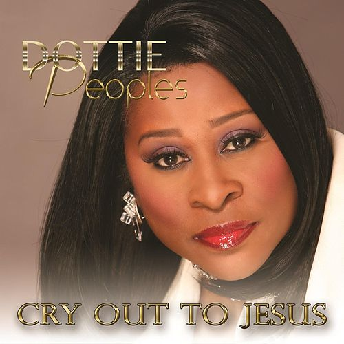 Play & Download Cry Out to Jesus by Dottie Peoples | Napster