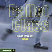 Play & Download Ballet Class: Pro Series 2 by Caleb Fawcett | Napster