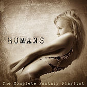 Humans - The Complete Fantasy Playlist Playlist by Various Artists