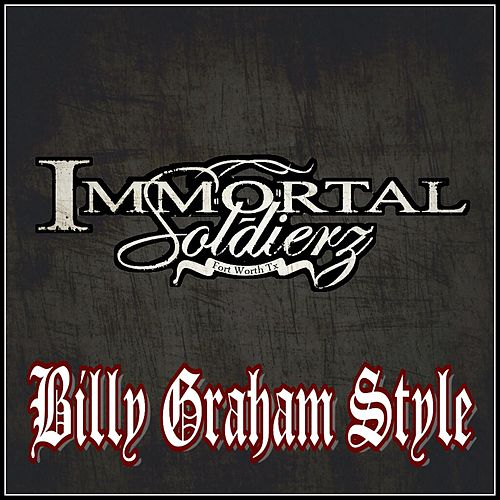 Play & Download Billy Graham Style (feat. Renizance, Scotty Boy, Dat Boi T & Lucky Luciano) by Immortal Soldierz | Napster
