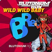 Wild Wild Baby by Blutonium Boy