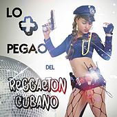 Play & Download Lo + pegao del Reggaeton Cubano by Various Artists | Napster