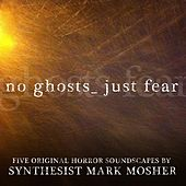 No Ghosts. Just Fear. by Mark Mosher