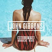 Play & Download Would I Lie to You (Monarchs Remix) by John Gibbons | Napster