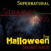 Supernatural Stranger Things for Halloween Soundtrack by Various Artists