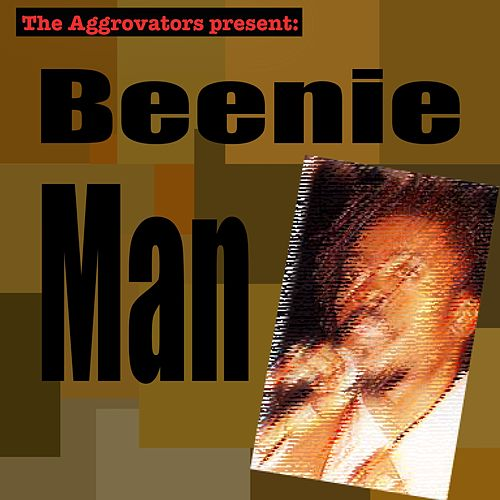 Play & Download The Aggrovators Present Beenie Man by Beenie Man | Napster