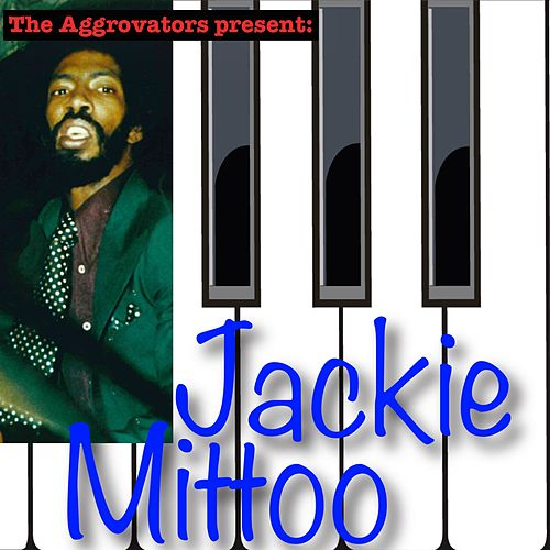 Play & Download The Aggrovators Present: Jackie Mittoo by Jackie Mittoo | Napster
