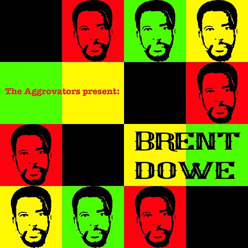 The Aggrovators Present Brent Dowe by Brent Dowe