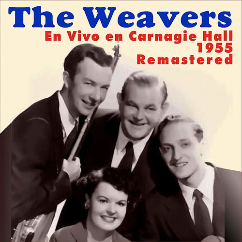 En Vivo en Carnagie Hall - 1955 by The Weavers