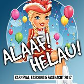 Play & Download Alaaf! Helau! Karneval, Fasching & Fastnacht 2017 by Various Artists | Napster