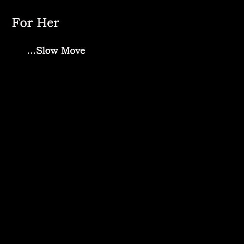 Slow Move by For Her