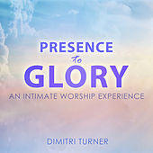 Play & Download Presence to Glory - An Intimate Worship Experience by Dimitri Turner | Napster