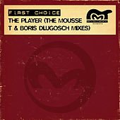 Play & Download The Player (The Mousse T & Boris Dlugosch Mixes) by First Choice | Napster