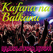 Kafana na Balkanu - Najbolji folk hitovi by Various Artists