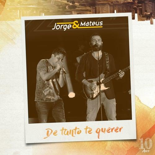 De Tanto Te Querer (Ao Vivo) - Single de Jorge & Mateus