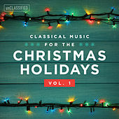 Play & Download Classical Music for the Christmas Holiday, Vol. 1 by Various Artists | Napster