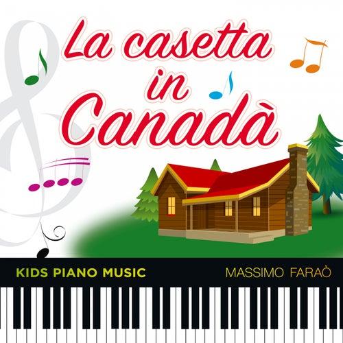 Play & Download La casetta in Canadà (Kids Piano Music) by Massimo Faraò | Napster