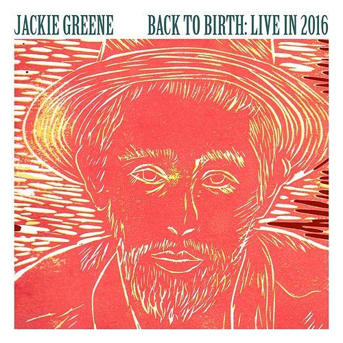 Play & Download Back To Birth: Live In 2016 by Jackie Greene | Napster