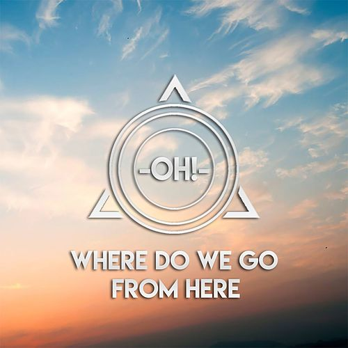 Play & Download Where Do We Go From Here by O | Napster