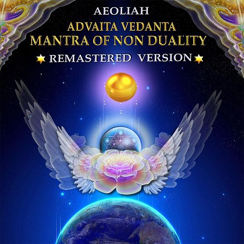 Play & Download Advaita Vedanta Mantra of Non Duality (Remastered) by Aeoliah | Napster