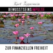 Bewusstseinsimpulse zur finanzielle Freiheit by Kurt Tepperwein