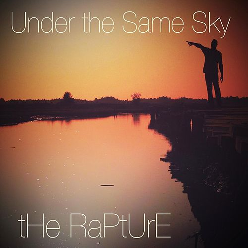 Play & Download Under the Same Sky by The Rapture | Napster