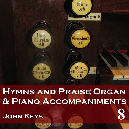 Play & Download Hymns and Praise Organ and Piano Accompaniments, Vol. 8 by John Keys | Napster