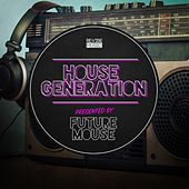 Play & Download House Generation Presented by Future Mouse by Various Artists | Napster