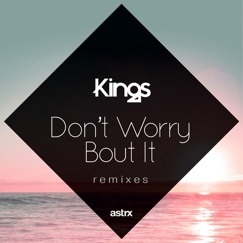 Play & Download Don't Worry 'Bout It (Remixes) by kings | Napster