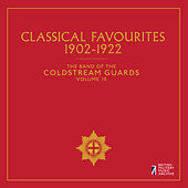 The Band of the Coldstream Guards, Vol. 10: Classical Favourites (1902-1922) by The Band Of The Coldstream Guards